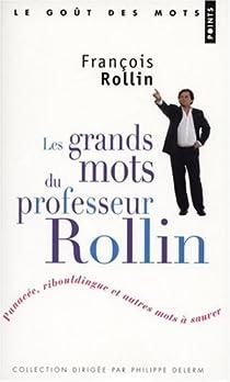 Les grands mots du professeur Rollin : Panacée, ribouldingue et autres mots à sauver par Rollin