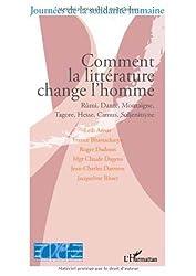 Comment la littérature change l'homme : Rûmi, Dante, Montaigne, Tagore, Hesse, Camus, Soljenitsyne