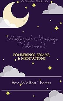 Nocturnal Musings, Volume 2: Ponderings, Essays, & Meditations by [Walton-Porter, Bev]