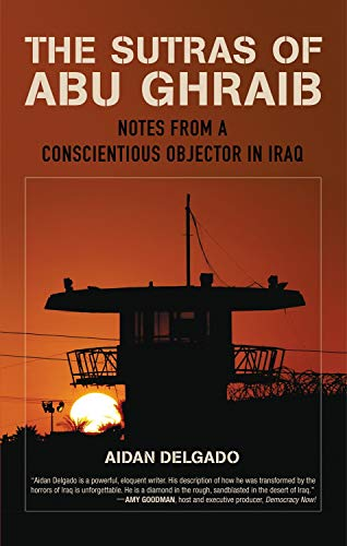 The Sutras of Abu Ghraib: Notes from a Conscientious Objector in Iraq