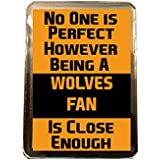 Wolverhampton Wanderers F.C - No One is Perfect Fridge Magnet