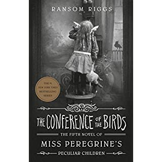 The Conference of the Birds (Miss Peregrine's Peculiar Children)