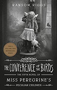The Conference of the Birds (Miss Peregrine's Peculiar Children Book 5)