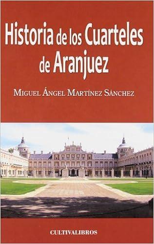 Historia De Los Cuarteles De Aranjuez (Estudios): Amazon.es ...