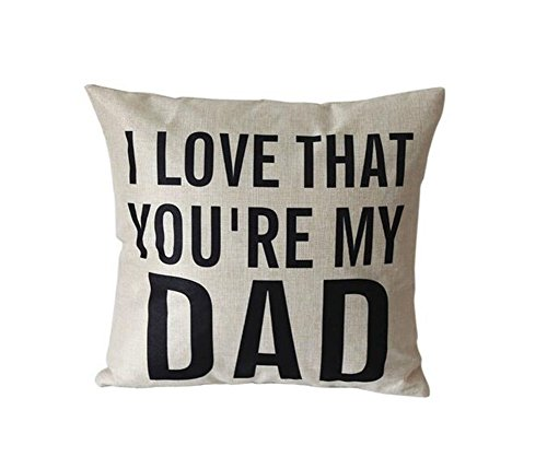 LEIOH Decorative Cotton Linen Square Unique I LOVE THAT YOURE MY DAD Pattern Throw Pillow Case Cushion Cover 18 x 18 Inches,Christmas Gifts for Dad,Fathers Day Gifts,Dad Gifts,Dad Birthday Gifts