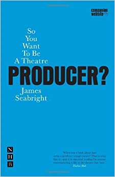 So You Want to be a Theatre Producer (Nick Hern Books) by James Seabright (2010-05-28)