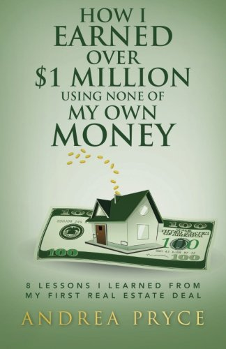 How I Earned over $1 Million Using None of My Own Money: 8 Lessons I Learned from My First Real Estate Deal pdf