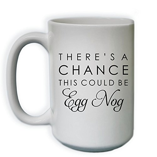There' s a Chance This Could Be Egg Nog Coffee Mug