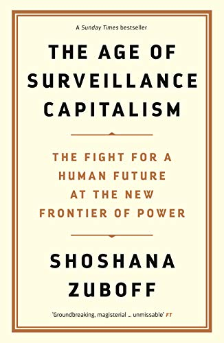The Age of Surveillance Capitalism. The Fight for a Human Future at the New Frontier of Power por Shoshana Zuboff