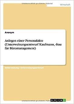 Anlegen einer Personalakte (Unterweisungsentwurf Kaufmann, -frau f??rB??romanagement) by Anonym (2015-03-03)