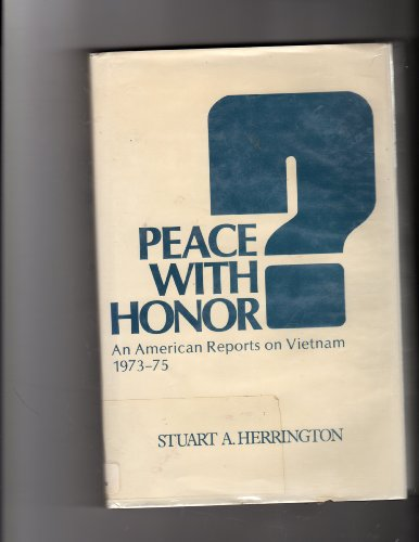Peace With Honor an American Reports on Vietnam 1973 1975