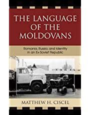 The Language of the Moldovans: Romania, Russia, and Identity in an Ex-Soviet Republic