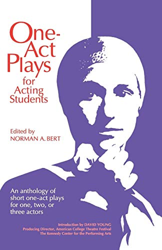 One Act Plays for Acting Students: An Anthology of Short One-Act Plays for One, Two or Three Actors