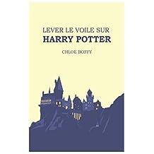 Lever le voile sur Harry Potter (French Edition)