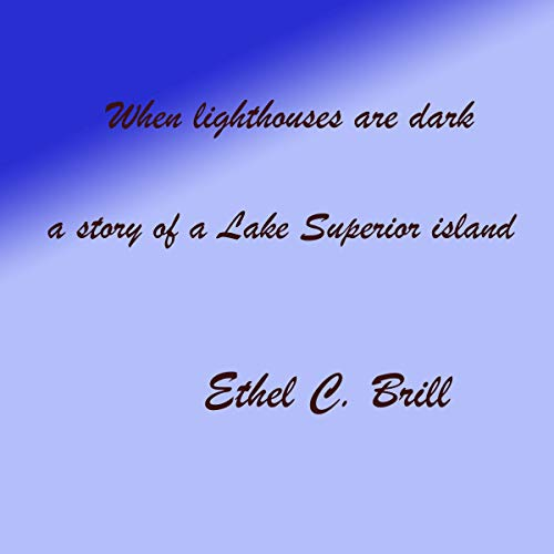 Superior Islands Lake - When Lighthouses Are Dark: A Story of a Lake Superior Island