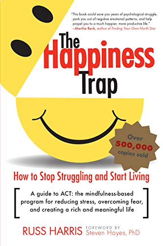 The Happiness Trap: How to Stop Struggling and Start Living: A Guide to ACT Front Cover