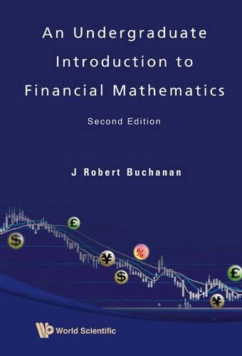 Undergraduate Introduction to Financial Mathematics, an (Second Edition)