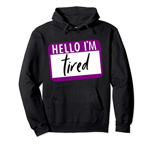 Adult Hello Im Name Tag - Hello I'm Tired Hoodie, Funny Tired Hoodie