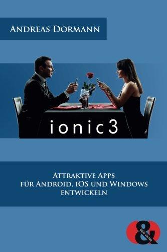 Ionic 3: Attraktive Apps für Android, iOS und Windows entwickeln