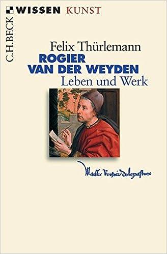 Weyden Der Felix Werk Leben Und Rogier Thürlemann Van 5Yqw4E