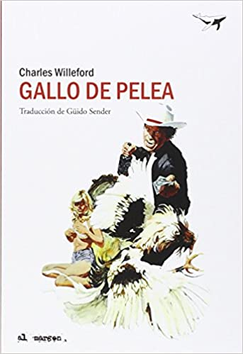 Gallo De Pelea (al margen): Amazon.es: Charles Willeford, Güido Sender Montes: Libros