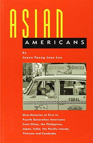 Asian Americans: Oral Histories of First to Fourth Generation Americans from China, the Philippines, Japan, India, the P