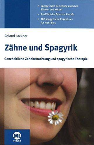 Zähne und Spagyrik: Ganzheitliche Zahnbetrachtung und spagyrische Therapie