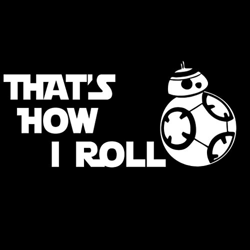 KEEN That's How I Roll BB-8 Decal Vinyl Sticker|Cars Trucks Walls Laptop Funny|White|7.25 X 3.3 in|KCD349