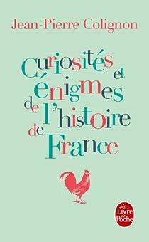 Curiosités et énigmes de l'histoire de France par Colignon