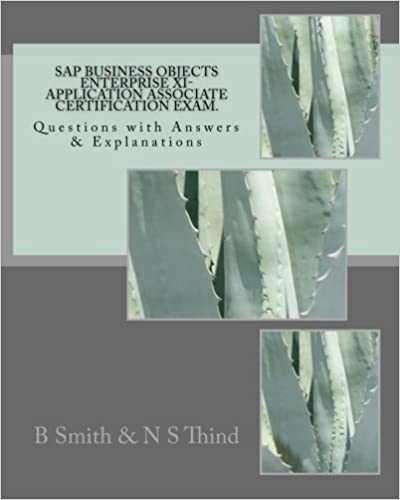 SAP Business Objects Enterprise XI- Application Associate Certification Exam: Questions with Answers & Explanations
