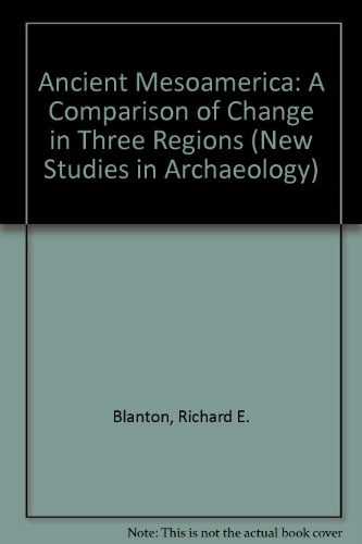 Ancient Mesoamerica: A Comparison of Change in Three Regions (New Studies in Archaeology)