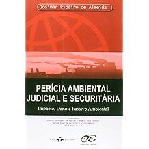 Perícia Ambiental Judicial e Securitária. Impacto, Dano e Passivo Ambiental