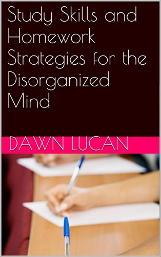 Study Skills and Homework Strategies for the Disorganized Mind