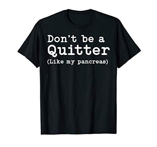 (Don't Be A Quitter Funny Type 1 Diabetes TShirt T1D Diabetic)