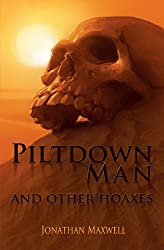 Piltdown Man and Other Hoaxes: A book about Lies, Legends, and the Search for the Missing Link