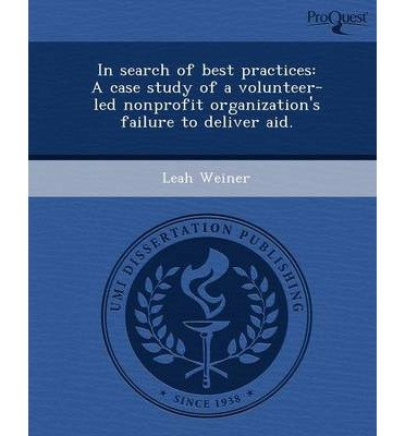 In Search of Best Practices: A Case Study of a Volunteer-Led Nonprofit Organization's Failure to Deliver Aid. (Paperback) - Common pdf
