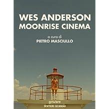 Wes Anderson. Moonrise cinema (Sentieri Selvaggi Vol. 4) (Italian Edition)