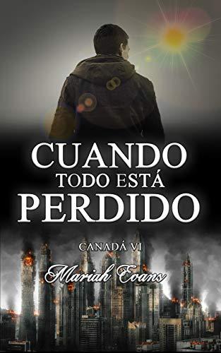 Cuando todo está perdido: Canadá VI (Spanish Edition) by [Evans, Mariah