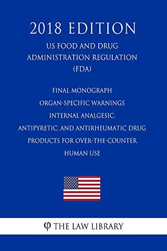 Final Monograph - Organ-Specific Warnings - Internal Analgesic, Antipyretic, and Antirheumatic Drug Products for Over-the-Counter Human Use (US Food and ... Administration Regulation) (FDA) (2018 Edi