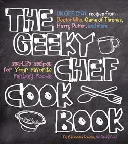 Cassandra Reeder: The Geeky Chef Cookbook : Real-Life Recipes for Your Favorite Fantasy Foods - Unofficial Recipes from Doctor Who, Game of Thrones, Harry Potter, (Paperback); 2015 Edition