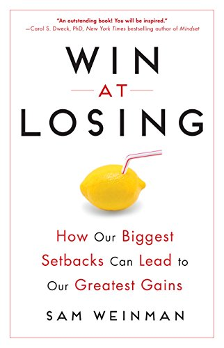 Win at Losing: How Our Biggest Setbacks Can Lead to Our Greatest Gains cover