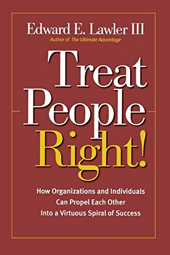 Treat People Right!: How Organizations and Employees Can Create a Win/Win Relationship to Achieve High Performance at All Levels