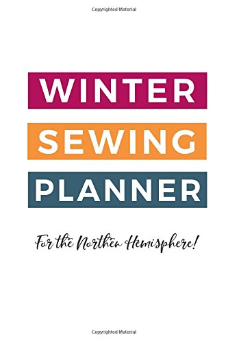 Download Winter Sewing Planner (Full Color): Plan your winter sewing projects! (Northern Hemisphere) (Volume 4) PDF