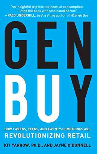 Gen BuY: How Tweens, Teens and Twenty-Somethings Are...