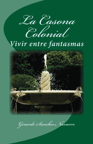 Read Online La Casona Colonial: Vivir entre fantasmas (Spanish Edition) pdf epub