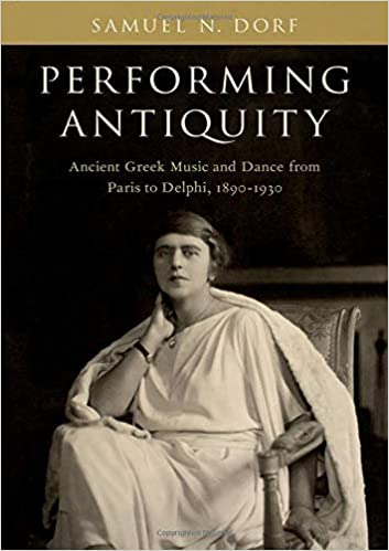 Performing Antiquity: Ancient Greek Music and Dance from Paris to