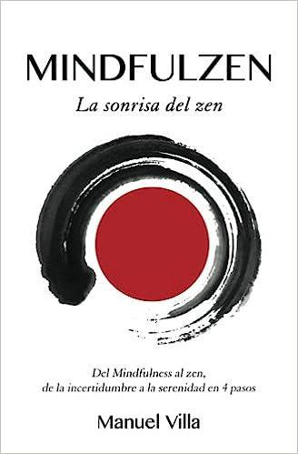 Mindfulzen - La sonrisa del zen: Del Mindfulness al zen, de la incertidumbre a la serenidad en 4 pasos: Amazon.es: Manuel Villa: Libros