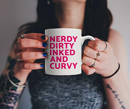 Funny Feminist Gift Nerdy Dirty Inked and Curvy Mug Body Acceptance for the Sexy Thick Girls with Tattoos and Curves Positive Self Love