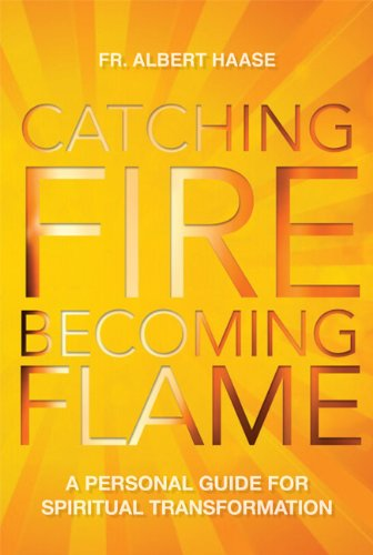 Catching Fire, Becoming Flame: A Guide for Spiritual Transformation ebook