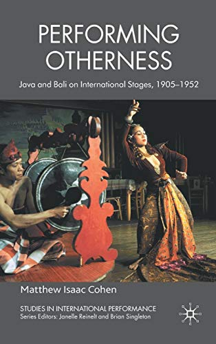 Performing Otherness: Java and Bali on International Stages, 1905-1952 (Studies in International Performance) (Best Dance Performance In India)